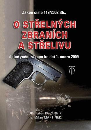 Zákon číslo 119/2002 Sb., o střelných zbraních a střelivu - Martínek Milan, Kovárník Libor