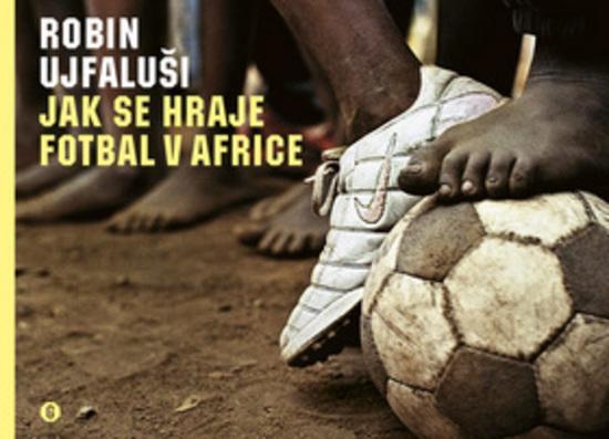 Jak se hraje fotbal v Africe - Ujfaluši Robin