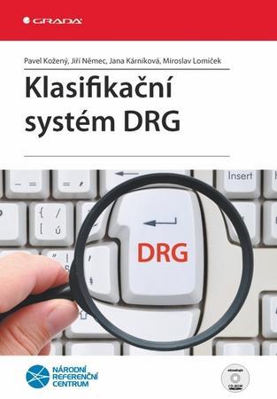 Klasifikační systém DRG - Lomníček Miroslav, Kárníková Jana, Kožený Pavel, Němec Jiří