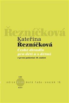 České divadlo pro děti a s dětmi v první polovině 19. století - Řezníčková Kateřina