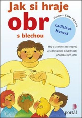 Jak si hraje obr s blechou - Horová Ladislava