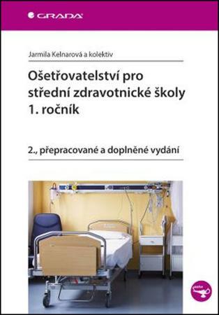 Ošetřovatelství pro střední zdravotnické školy 1. ročník - Kelnarová Jarmila