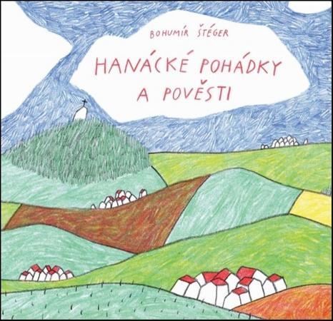 Hanácké pohádky a pověsti - Štéger Bohumír