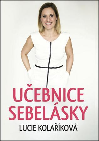 Učebnice sebelásky - Kolaříková Lucie