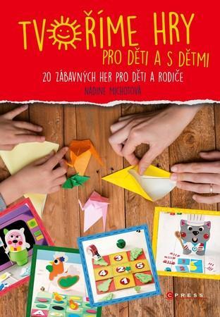Tvoříme hry pro děti a s dětmi - Michotová Nadia