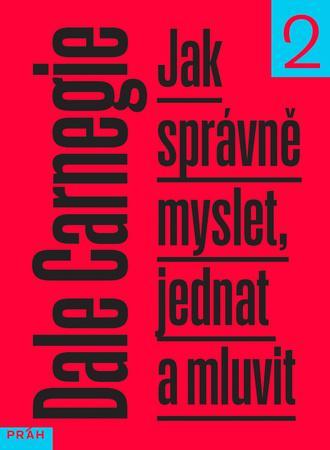 Jak správně myslet, jednat a mluvit - Carnegie Dale